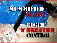 Mummified Slave Edged w Breathe Control